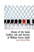 Heroes of the Great Conflict: Life and Services of William Farrar Smith