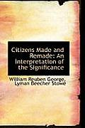 Citizens Made and Remade: An Interpretation of the Significance