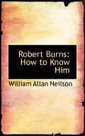 Robert Burns: How to Know Him