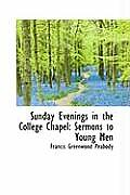 Sunday Evenings in the College Chapel: Sermons to Young Men