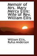 Memoir of Mrs. Mary Mercy Ellis: Wife of REV. William Ellis