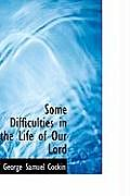 Some Difficulties in the Life of Our Lord