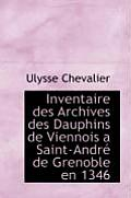 Inventaire Des Archives Des Dauphins de Viennois a Saint-Andr de Grenoble En 1346