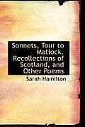 Sonnets, Tour to Matlock, Recollections of Scotland, and Other Poems