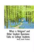 What Is Religion? and Other Student Questions: Talks to College Students