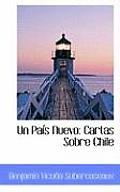 Un Pa?'s Nuevo: Cartas Sobre Chile