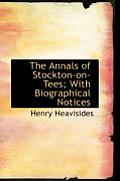 The Annals of Stockton-On-Tees; With Biographical Notices