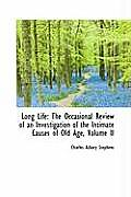 Long Life: The Occasional Review of an Investigation of the Intimate Causes of Old Age, Volume II