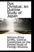Dux Christus: An Outline Study of Japan