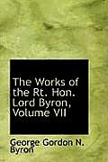 The Works of the Rt. Hon. Lord Byron, Volume VII