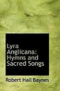 Lyra Anglicana: Hymns and Sacred Songs