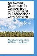 An Avesta Grammar in Comparison with Sanskrit in Comparison with Sanskrit