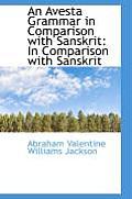 An Avesta Grammar in Comparison with Sanskrit: In Comparison with Sanskrit