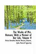 The Works of Mrs. Hemans; With a Memoir of Her Life, Volume V