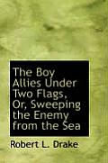 The Boy Allies Under Two Flags, Or, Sweeping the Enemy from the Sea