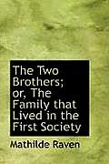 The Two Brothers; Or, the Family That Lived in the First Society