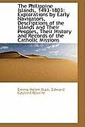 The Philippine Islands, 1493-1803: Explorations by Early Navigators, Descriptions of the Islands and