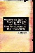 Madame de Sta L; A Study of Her Life and Times: The First Revolution and the First Empire.