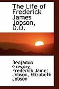 The Life of Frederick James Jobson, D.D.