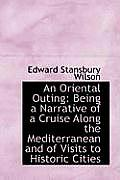 An Oriental Outing: Being a Narrative of a Cruise Along the Mediterranean and of Visits to Historic