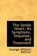 The Senile Heart: Its Symptoms, Sequelae, and Treatment