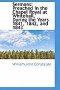 Sermons: Preached in the Chapel Royal at Whitehall, During the Years 1841, 1842, and 1843
