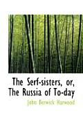 The Serf-Sisters, Or, the Russia of To-Day