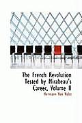 The French Revolution Tested by Mirabeau's Career, Volume II