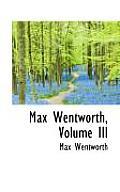 Max Wentworth, Volume III