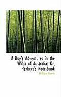A Boy's Adventures in the Wilds of Australia: Or, Herbert's Note-Book