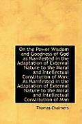 On the Power Wisdom and Goodness of God as Manifested in the Adaptation of External Nature to the Mo