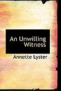 An Unwilling Witness