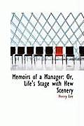 Memoirs of a Manager: Or, Life's Stage with New Scenery