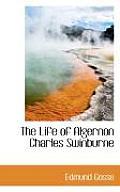 The Life of Algernon Charles Swinburne