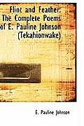 Flint and Feather: The Complete Poems of E. Pauline Johnson (Tekahionwake)