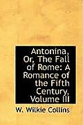 Antonina, Or, the Fall of Rome: A Romance of the Fifth Century, Volume III