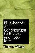 Blue Beard: A Contribution to History and Folk Lore