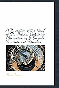 A Description of the Island of St. Helena: Containing Observations on Its Singular Structure and for
