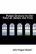 Pulpit Oratory in the Time of James the First