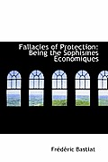 Fallacies of Protection: Being the Sophismes Economiques