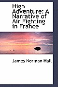 High Adventure: A Narrative of Air Fighting in France