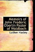 Memoirs of John Frederic Oberlin Pastor of Waldbach