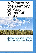 A Tribute to the Memory of Mary Queen of Scots