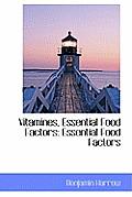 Vitamines, Essential Food Factors: Essential Food Factors