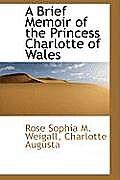 A Brief Memoir of the Princess Charlotte of Wales