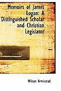 Memoirs of James Logan: A Distinguished Scholar and Christian Legislator