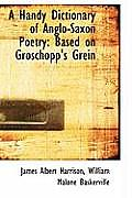 A Handy Dictionary of Anglo-Saxon Poetry: Based on Groschopp's Grein