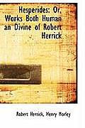Hesperides: Or, Works Both Human an Divine of Robert Herrick