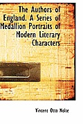 The Authors of England. a Series of Medallion Portraits of Modern Literary Characters