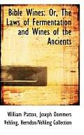 Bible Wines: Or, the Laws of Fermentation and Wines of the Ancients